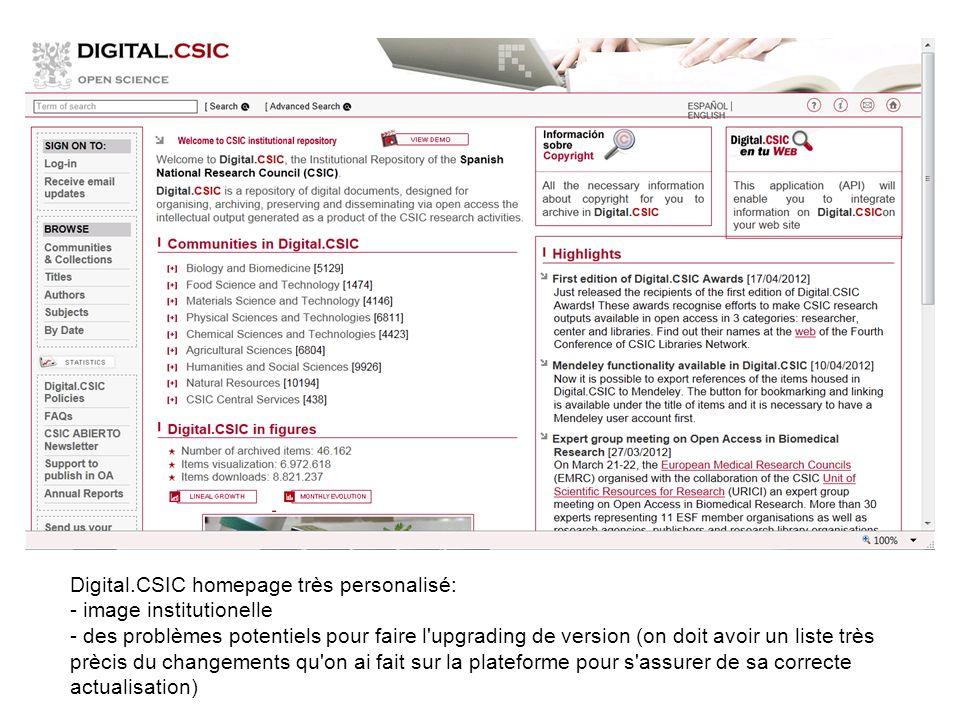 Digital.CSIC homepage très personalisé: - image institutionelle - des problèmes potentiels pour faire l upgrading de version (on doit avoir un liste très prècis du changements qu on ai fait sur la plateforme pour s assurer de sa correcte actualisation)