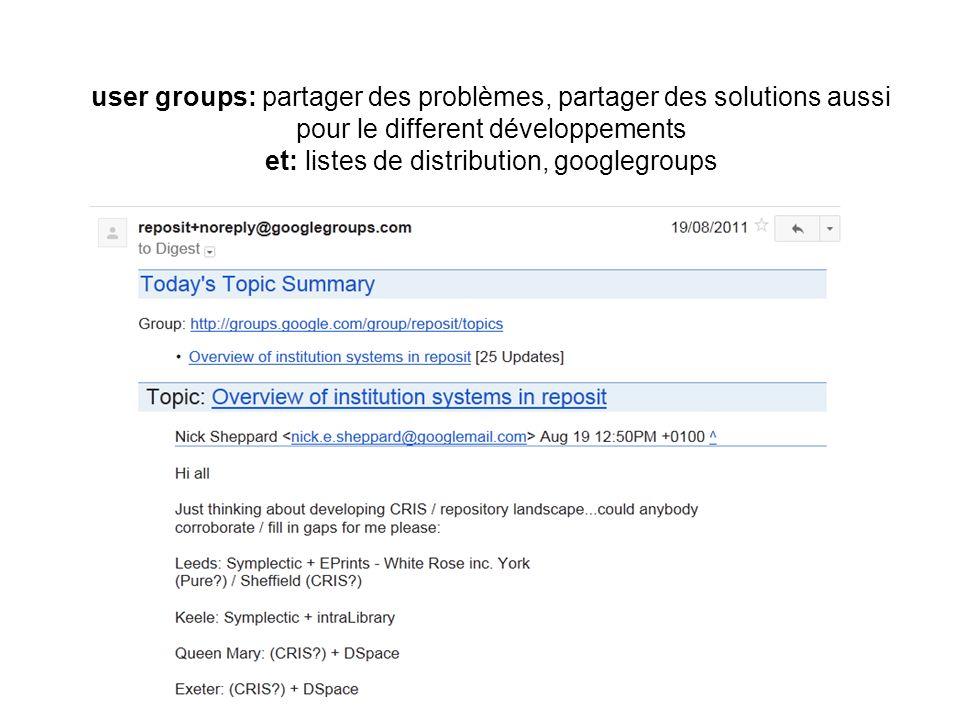 user groups: partager des problèmes, partager des solutions aussi pour le different développements et: listes de distribution, googlegroups