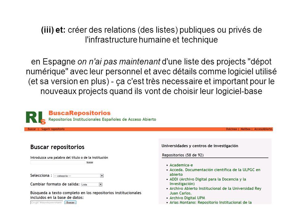 (iii) et: créer des relations (des listes) publiques ou privés de l infrastructure humaine et technique en Espagne on n ai pas maintenant d une liste des projects dépot numérique avec leur personnel et avec détails comme logiciel utilisé (et sa version en plus) - ça c est très necessaire et important pour le nouveaux projects quand ils vont de choisir leur logiciel-base