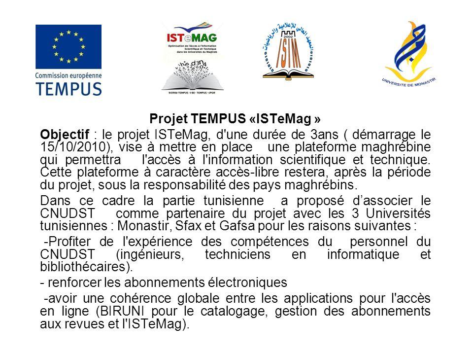 Projet TEMPUS «ISTeMag » Objectif : le projet ISTeMag, d une durée de 3ans ( démarrage le 15/10/2010), vise à mettre en place une plateforme maghrébine qui permettra l accès à l information scientifique et technique.