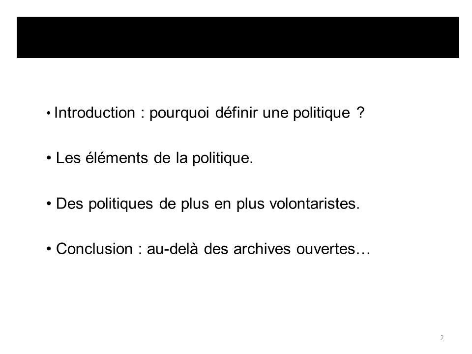 Introduction : pourquoi définir une politique ? Les éléments de la politique. Des politiques de plus en plus volontaristes. Conclusion : au-delà des a