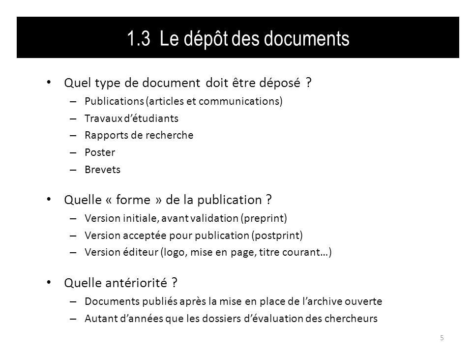 1.3 Le dépôt des documents Quel type de document doit être déposé ? – Publications (articles et communications) – Travaux détudiants – Rapports de rec