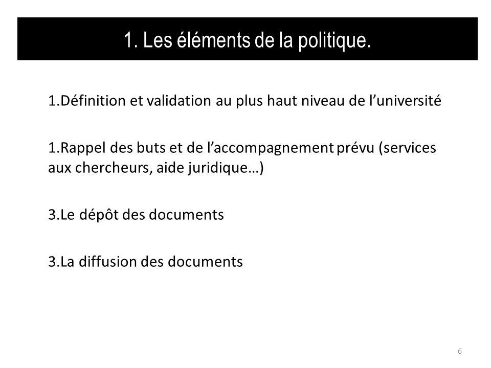1. Les éléments de la politique. 1.Définition et validation au plus haut niveau de luniversité 1.Rappel des buts et de laccompagnement prévu (services