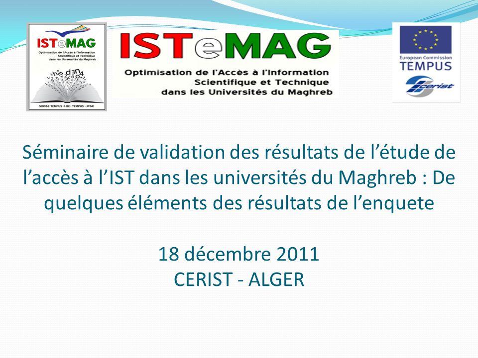 Séminaire de validation des résultats de létude de laccès à lIST dans les universités du Maghreb : De quelques éléments des résultats de lenquete 18 d