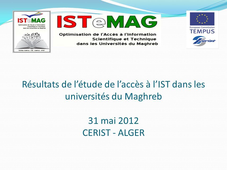 Résultats de létude de laccès à lIST dans les universités du Maghreb 31 mai 2012 CERIST - ALGER