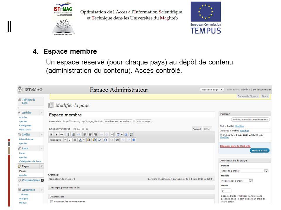 12 4.Espace membre Un espace réservé (pour chaque pays) au dépôt de contenu (administration du contenu). Accès contrôlé.
