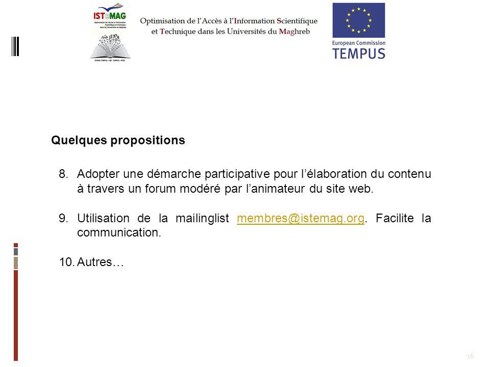 16 8.Adopter une démarche participative pour lélaboration du contenu à travers un forum modéré par lanimateur du site web. 9.Utilisation de la mailing