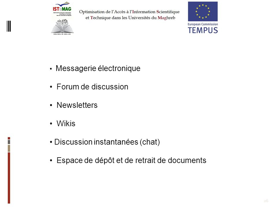 26 Messagerie électronique Forum de discussion Newsletters Wikis Discussion instantanées (chat) Espace de dépôt et de retrait de documents