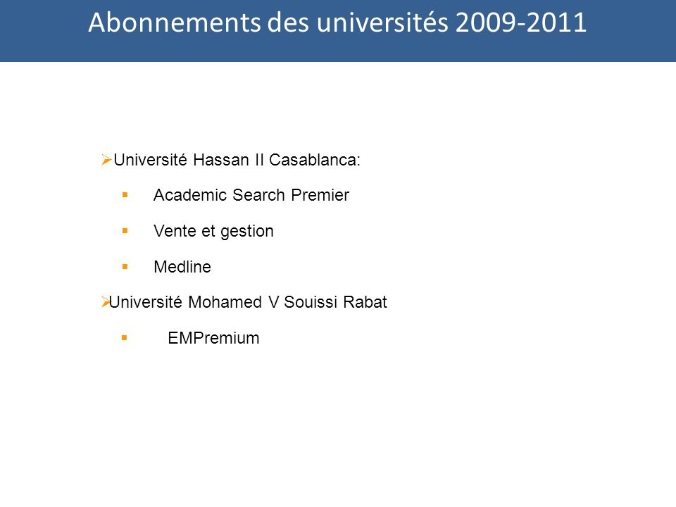 Université Hassan II Casablanca: Academic Search Premier Vente et gestion Medline Université Mohamed V Souissi Rabat EMPremium Abonnements des univers