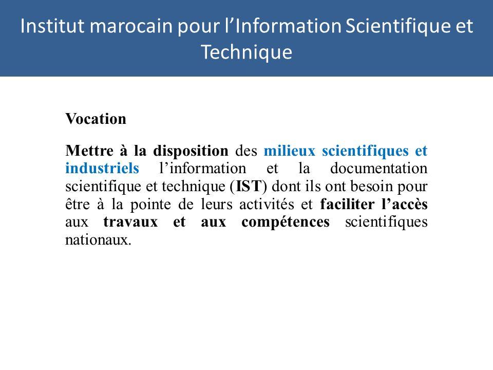 Institut marocain pour lInformation Scientifique et Technique Vocation Mettre à la disposition des milieux scientifiques et industriels linformation e