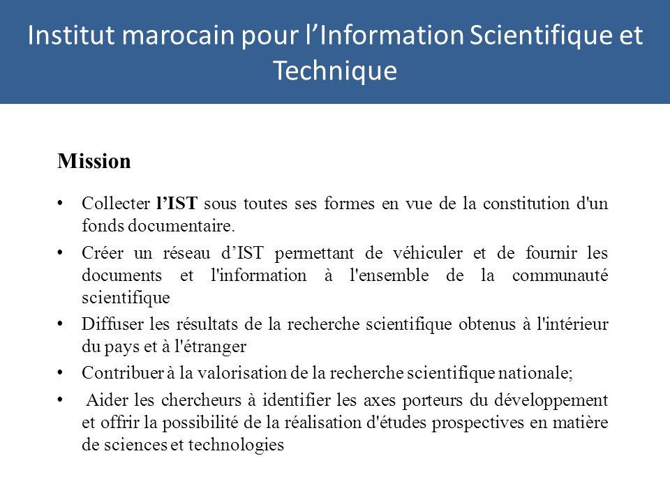 Institut marocain pour lInformation Scientifique et Technique Mission Collecter lIST sous toutes ses formes en vue de la constitution d un fonds documentaire.