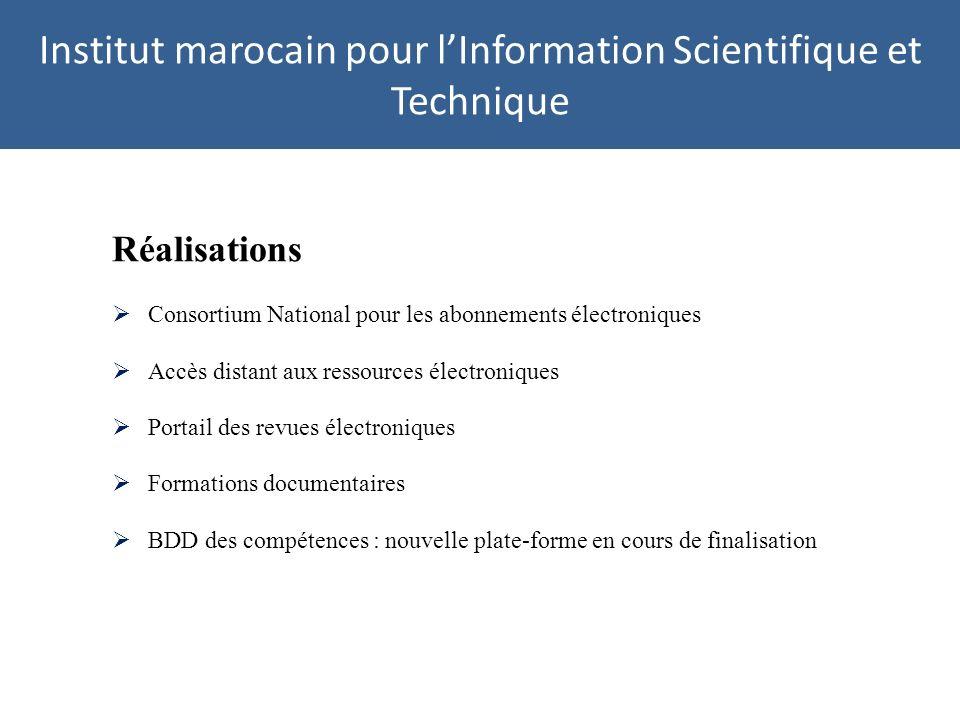 Institut marocain pour lInformation Scientifique et Technique Réalisations Consortium National pour les abonnements électroniques Accès distant aux ressources électroniques Portail des revues électroniques Formations documentaires BDD des compétences : nouvelle plate-forme en cours de finalisation