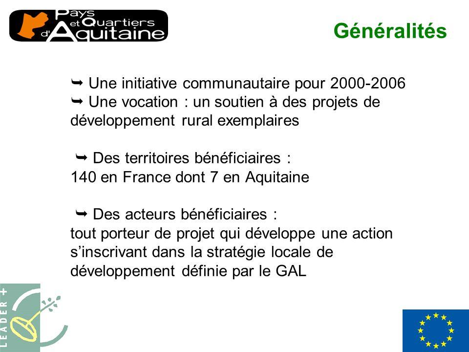 Une initiative communautaire pour 2000-2006 Une vocation : un soutien à des projets de développement rural exemplaires Des territoires bénéficiaires : 140 en France dont 7 en Aquitaine Des acteurs bénéficiaires : tout porteur de projet qui développe une action sinscrivant dans la stratégie locale de développement définie par le GAL Généralités