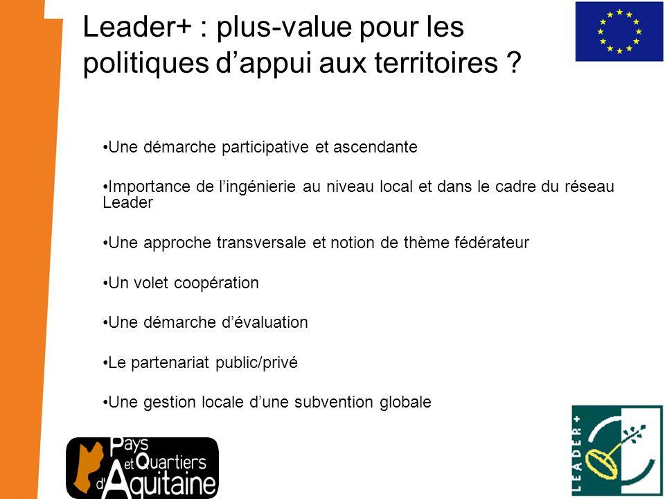Leader+ : plus-value pour les politiques dappui aux territoires ? Une démarche participative et ascendante Importance de lingénierie au niveau local e