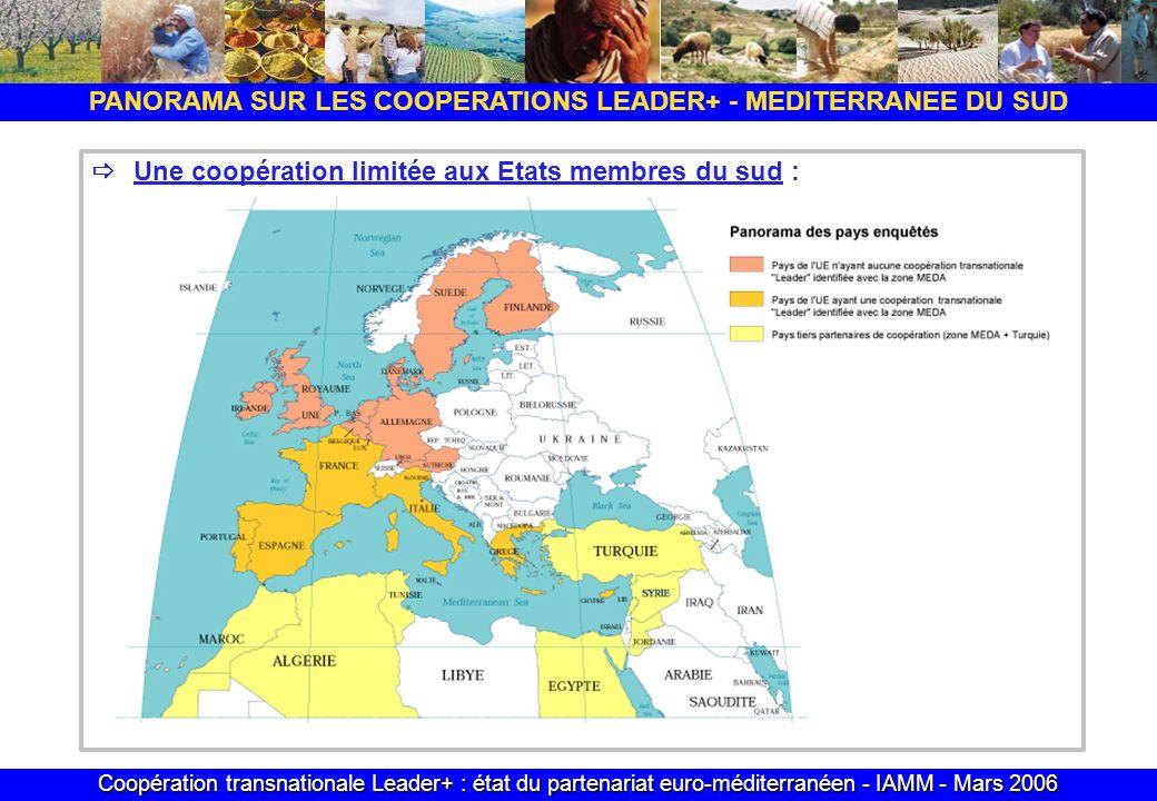Coopération transnationale Leader+ : état du partenariat euro-méditerranéen - IAMM - Mars 2006 Une coopération limitée aux Etats membres du sud : PANORAMA SUR LES COOPERATIONS LEADER+ - MEDITERRANEE DU SUD