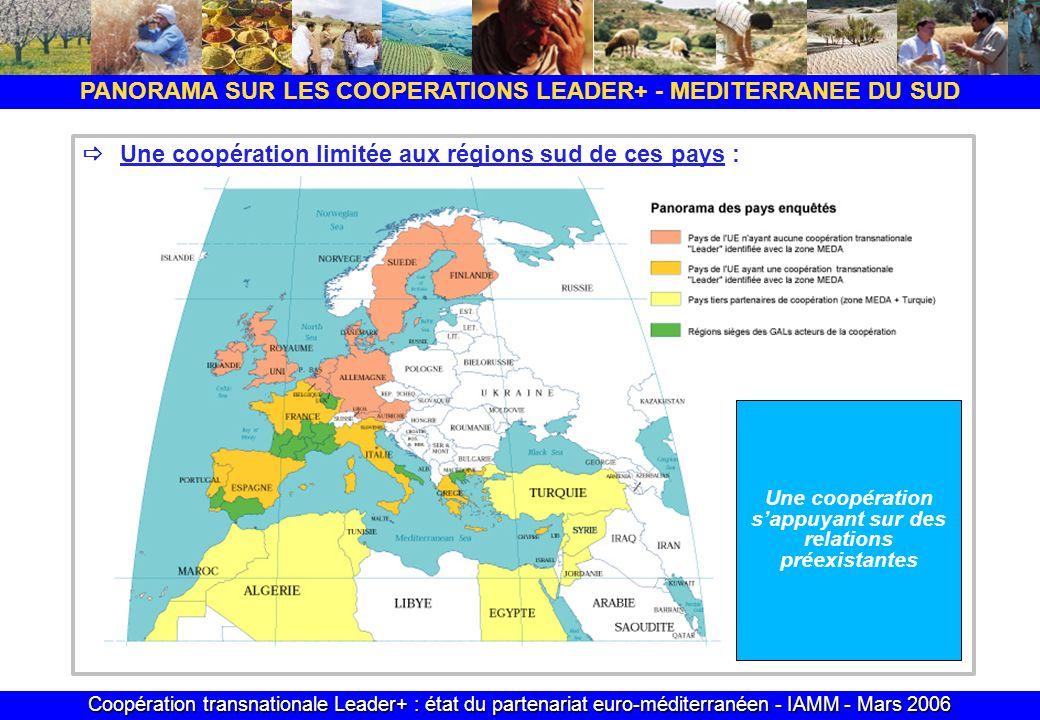 Coopération transnationale Leader+ : état du partenariat euro-méditerranéen - IAMM - Mars 2006 Une coopération limitée aux régions sud de ces pays : PANORAMA SUR LES COOPERATIONS LEADER+ - MEDITERRANEE DU SUD Une coopération sappuyant sur des relations préexistantes