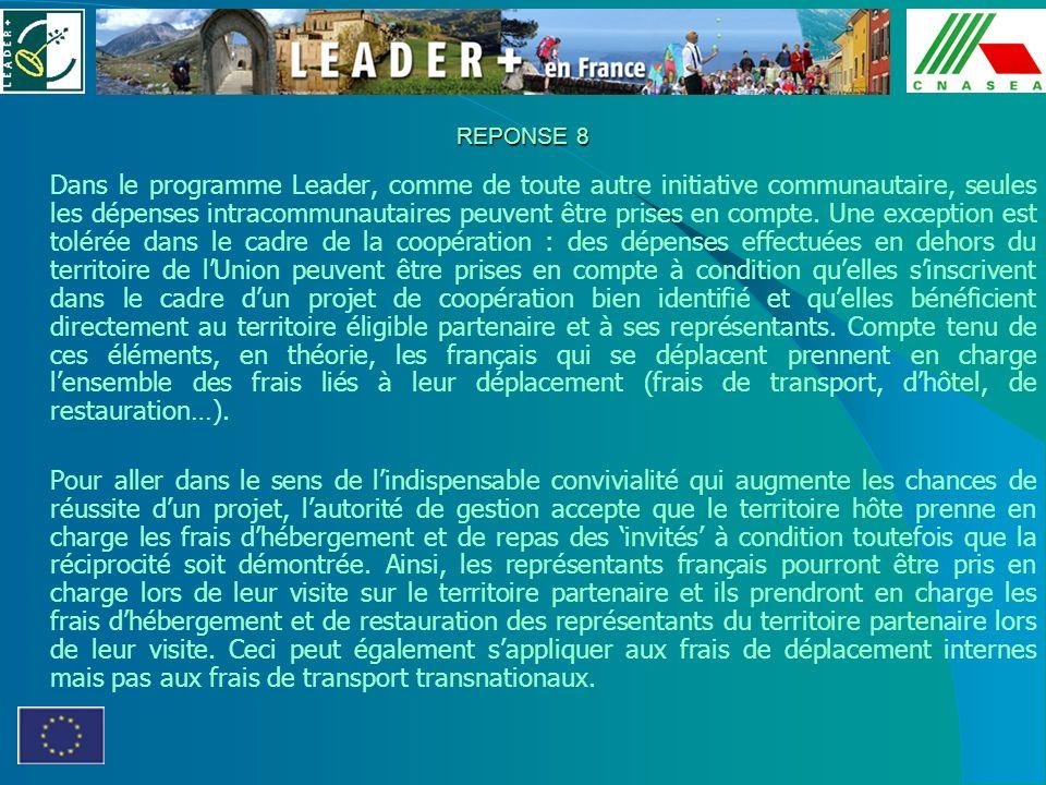REPONSE 8 Dans le programme Leader, comme de toute autre initiative communautaire, seules les dépenses intracommunautaires peuvent être prises en comp
