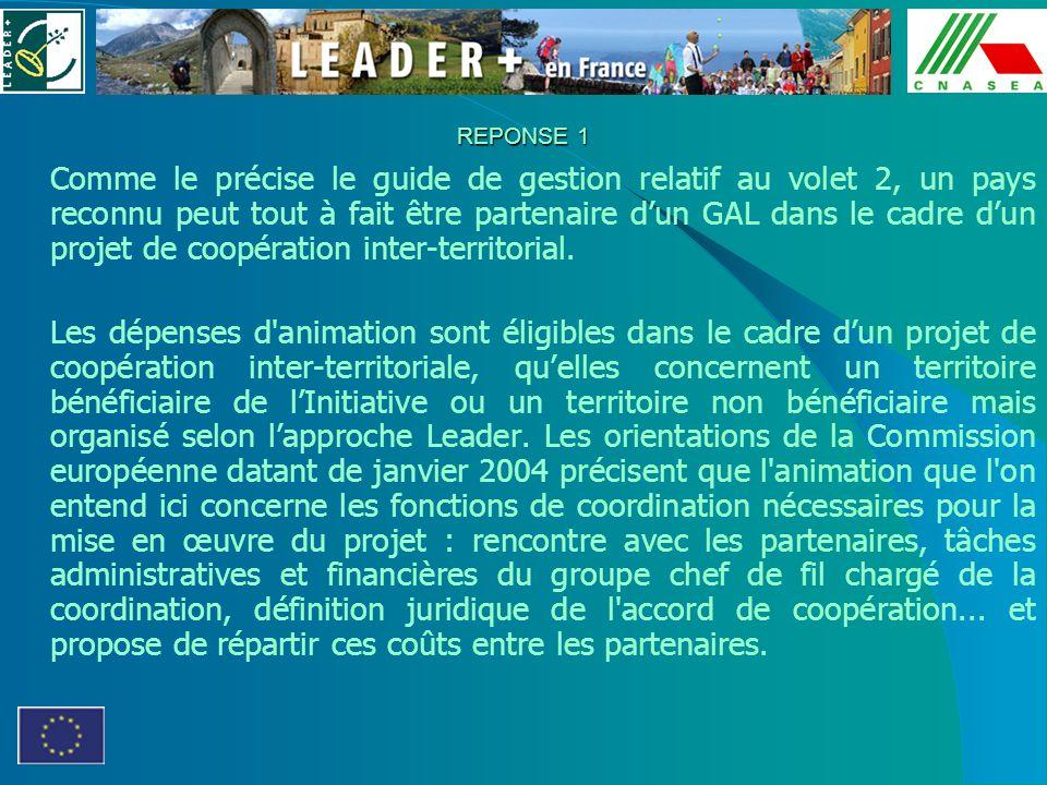 REPONSE 1 Comme le précise le guide de gestion relatif au volet 2, un pays reconnu peut tout à fait être partenaire dun GAL dans le cadre dun projet d