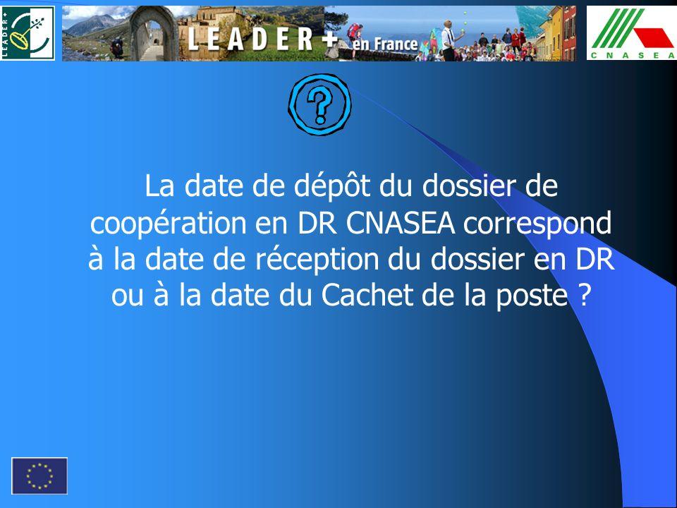 La date de dépôt du dossier de coopération en DR CNASEA correspond à la date de réception du dossier en DR ou à la date du Cachet de la poste ?