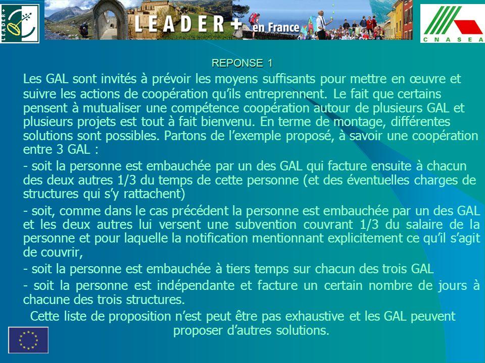 REPONSE 1 Les GAL sont invités à prévoir les moyens suffisants pour mettre en œuvre et suivre les actions de coopération quils entreprennent. Le fait