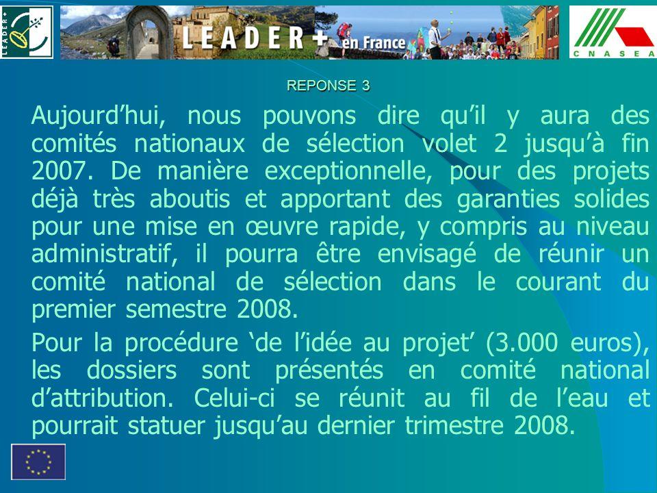 REPONSE 3 Aujourdhui, nous pouvons dire quil y aura des comités nationaux de sélection volet 2 jusquà fin 2007. De manière exceptionnelle, pour des pr