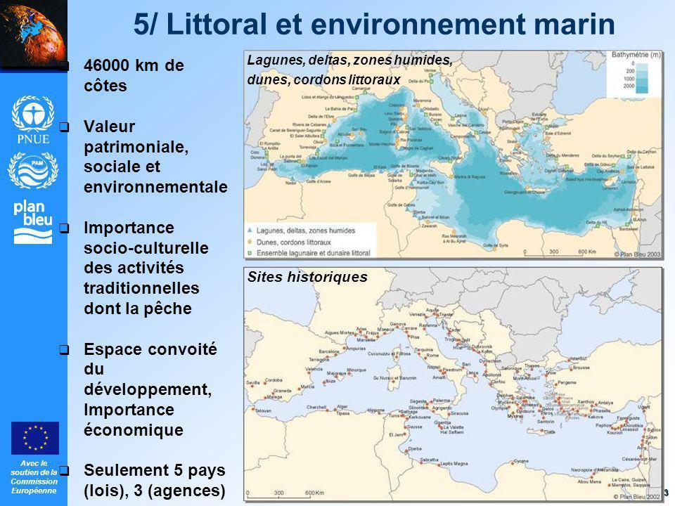 Avec le soutien de la Commission Européenne 13 5/ Littoral et environnement marin 46000 km de côtes Valeur patrimoniale, sociale et environnementale I