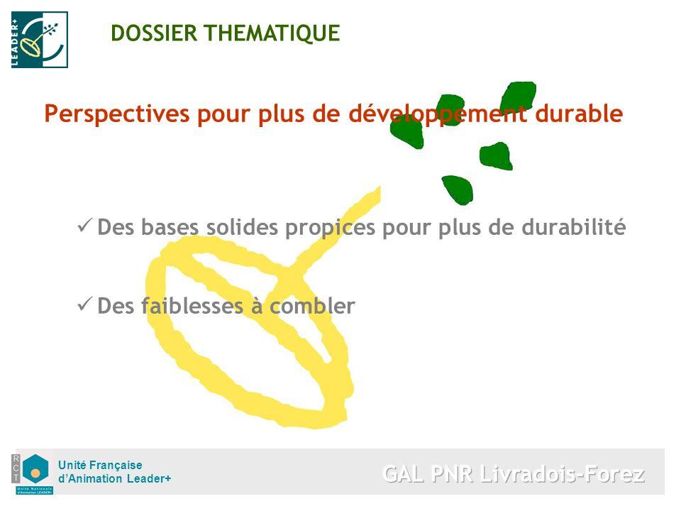 Unité Française dAnimation Leader+ Perspectives pour plus de développement durable Des bases solides propices pour plus de durabilité Des faiblesses à