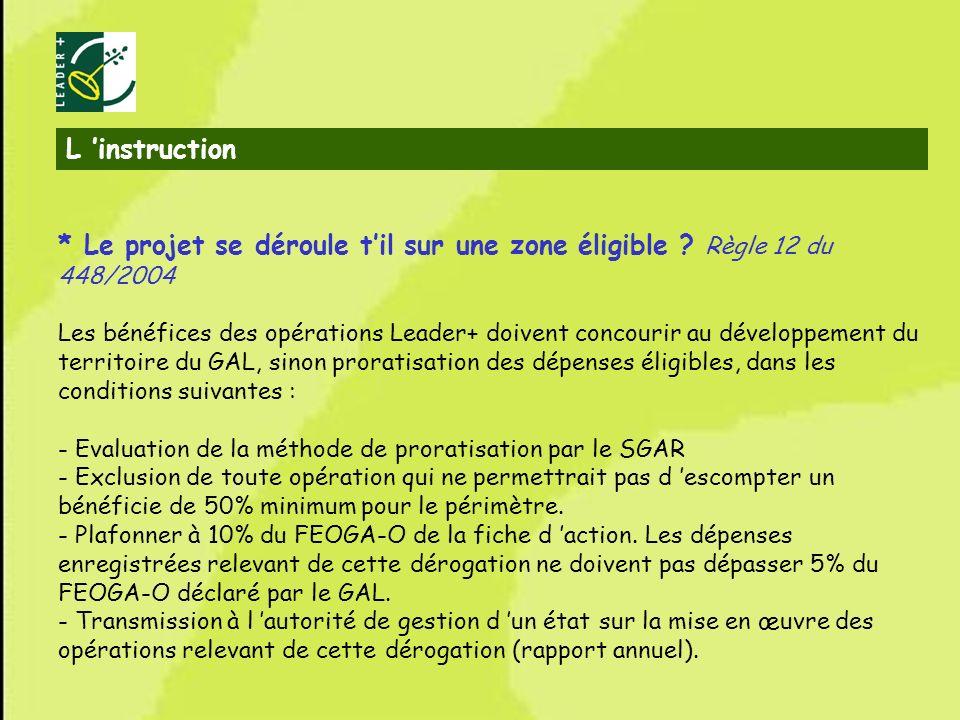 18 * Le projet se déroule til sur une zone éligible ? Règle 12 du 448/2004 Les bénéfices des opérations Leader+ doivent concourir au développement du