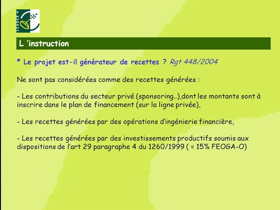 28 * Le projet est-il générateur de recettes ? Rgt 448/2004 Ne sont pas considérées comme des recettes générées : - Les contributions du secteur privé