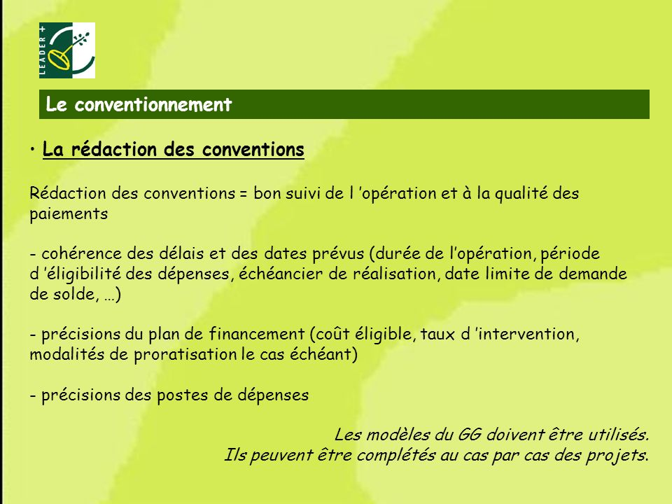 37 La rédaction des conventions Rédaction des conventions = bon suivi de l opération et à la qualité des paiements - cohérence des délais et des dates