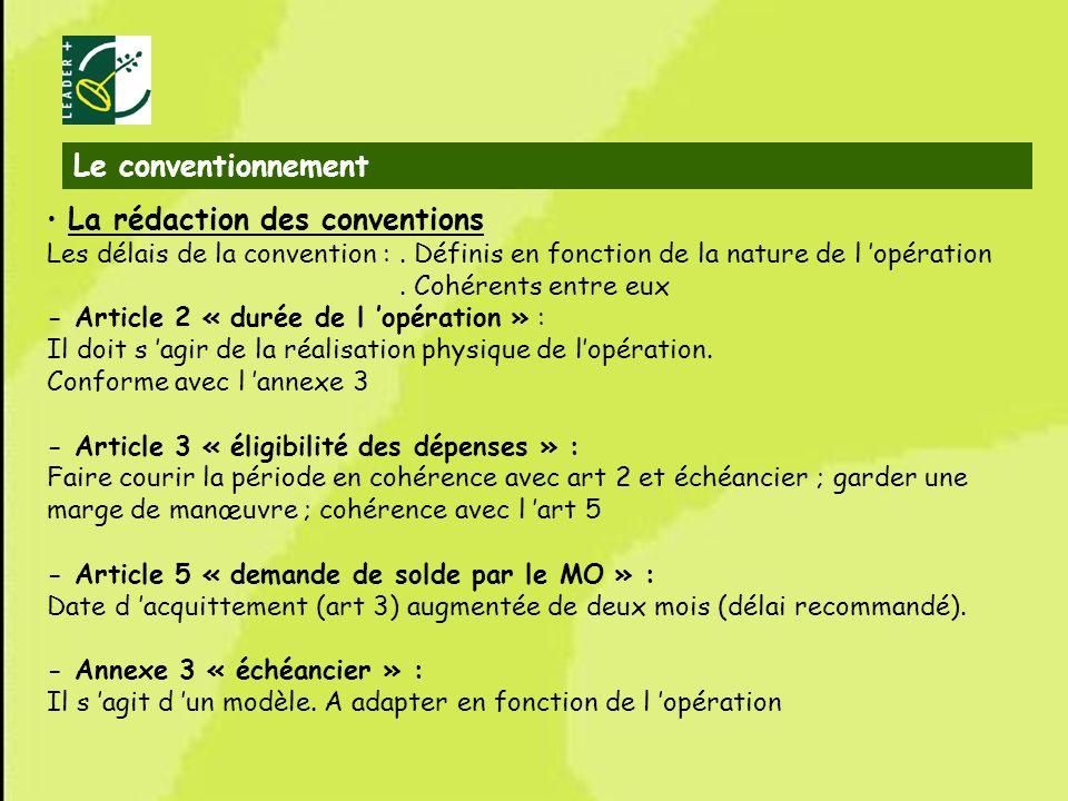 38 La rédaction des conventions Les délais de la convention :. Définis en fonction de la nature de l opération. Cohérents entre eux - Article 2 « duré