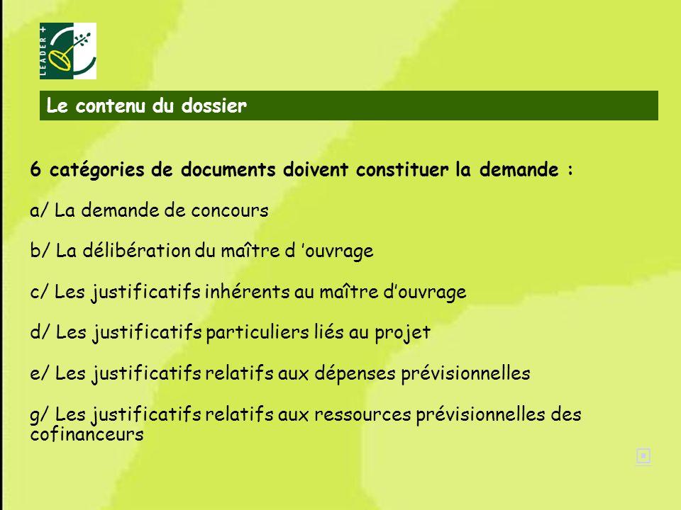 4 6 catégories de documents doivent constituer la demande : a/ La demande de concours b/ La délibération du maître d ouvrage c/ Les justificatifs inhé