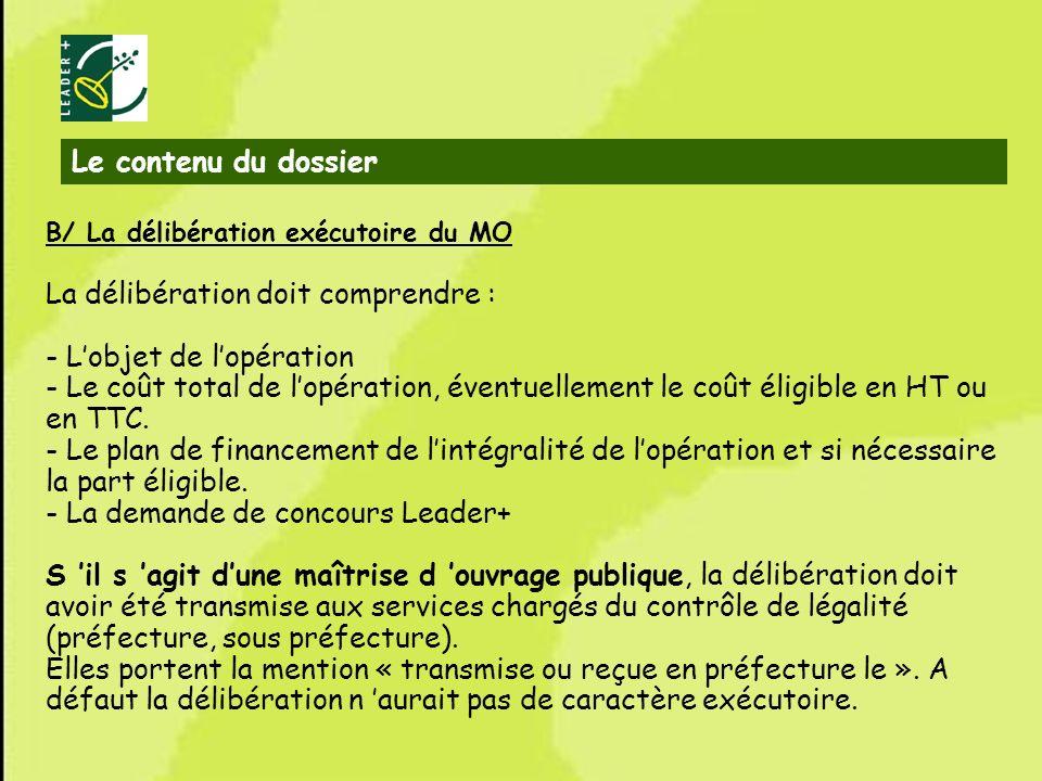 6 B/ La délibération exécutoire du MO La délibération doit comprendre : - Lobjet de lopération - Le coût total de lopération, éventuellement le coût é
