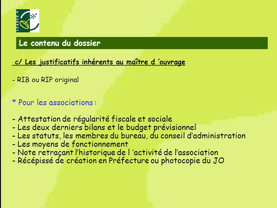 7 c/ Les justificatifs inhérents au maître d ouvrage - RIB ou RIP original * Pour les associations : - Attestation de régularité fiscale et sociale -