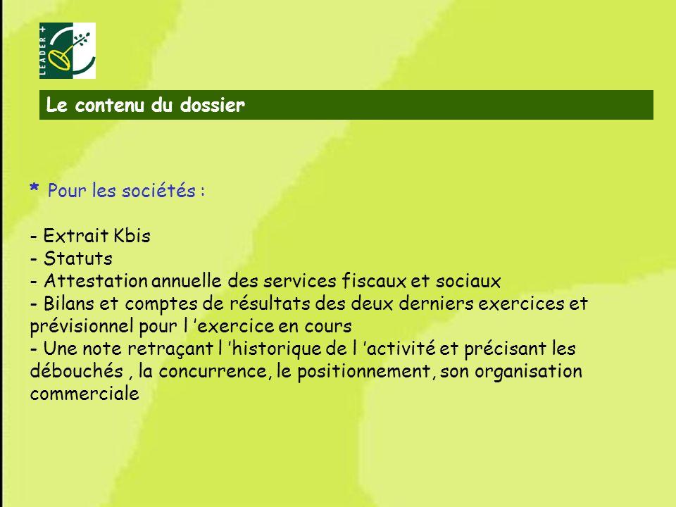 8 * Pour les sociétés : - Extrait Kbis - Statuts - Attestation annuelle des services fiscaux et sociaux - Bilans et comptes de résultats des deux dern