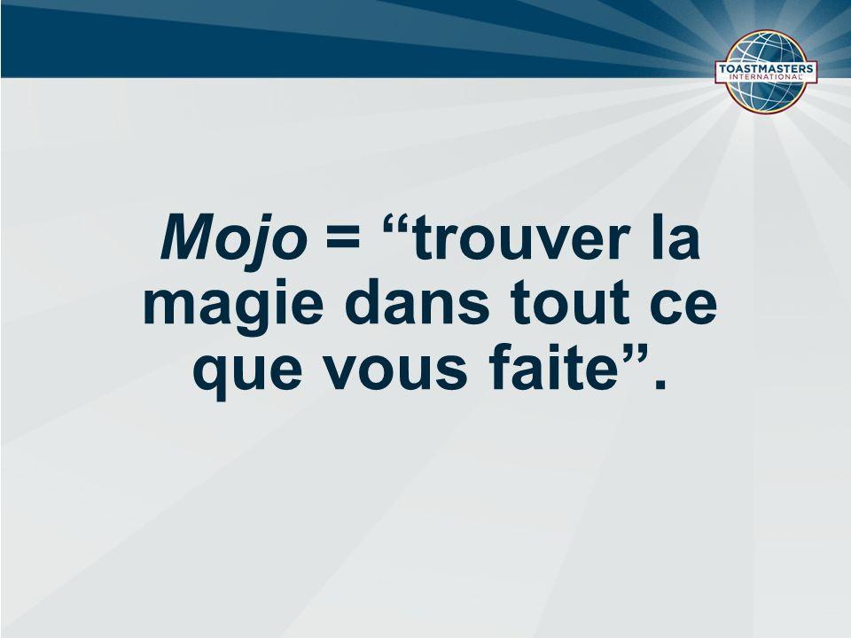 Mojo = trouver la magie dans tout ce que vous faite.