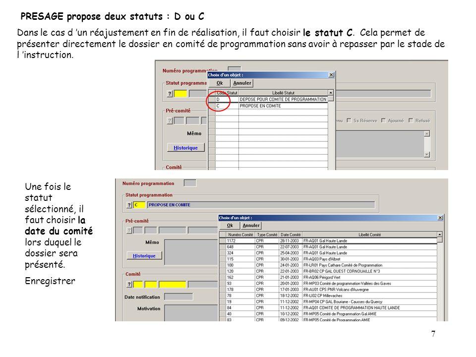 7 PRESAGE propose deux statuts : D ou C Dans le cas d un réajustement en fin de réalisation, il faut choisir le statut C. Cela permet de présenter dir