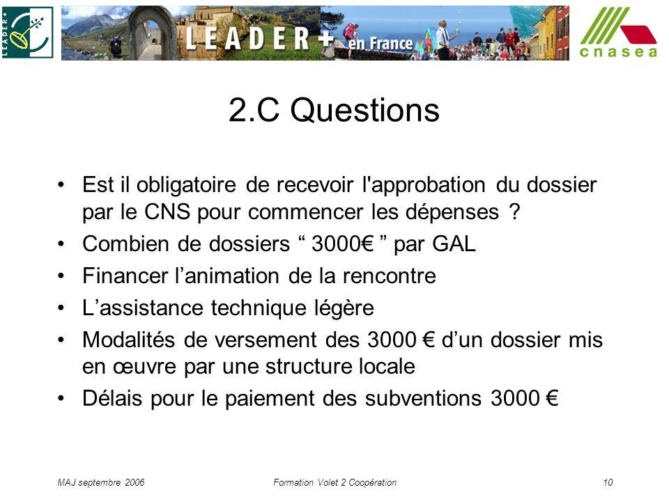 MAJ septembre 2006Formation Volet 2 Coopération10 2.C Questions Est il obligatoire de recevoir l'approbation du dossier par le CNS pour commencer les