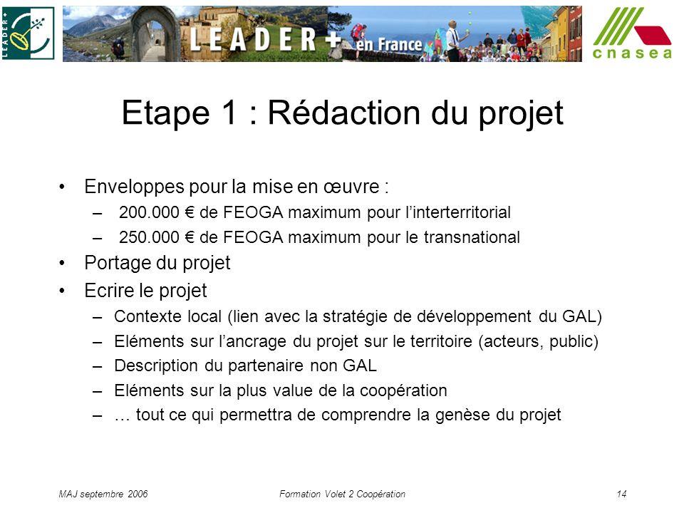 MAJ septembre 2006Formation Volet 2 Coopération14 Etape 1 : Rédaction du projet Enveloppes pour la mise en œuvre : – 200.000 de FEOGA maximum pour lin