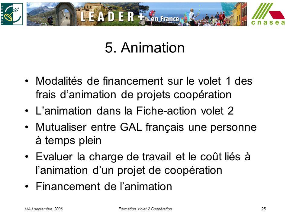 MAJ septembre 2006Formation Volet 2 Coopération25 5. Animation Modalités de financement sur le volet 1 des frais danimation de projets coopération Lan