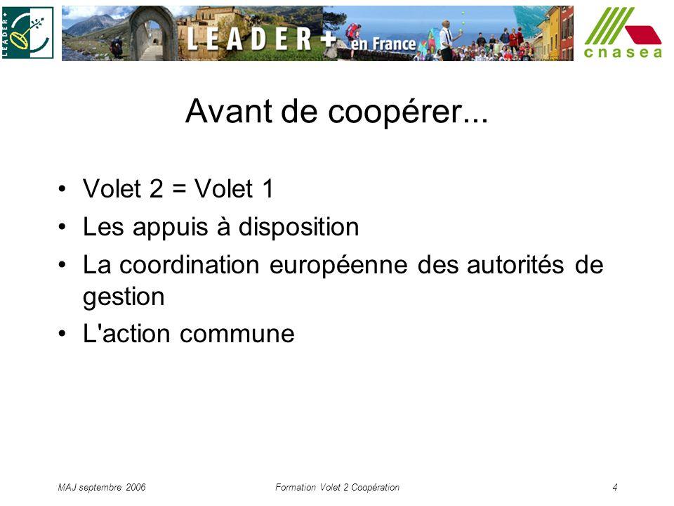 MAJ septembre 2006Formation Volet 2 Coopération4 Avant de coopérer... Volet 2 = Volet 1 Les appuis à disposition La coordination européenne des autori