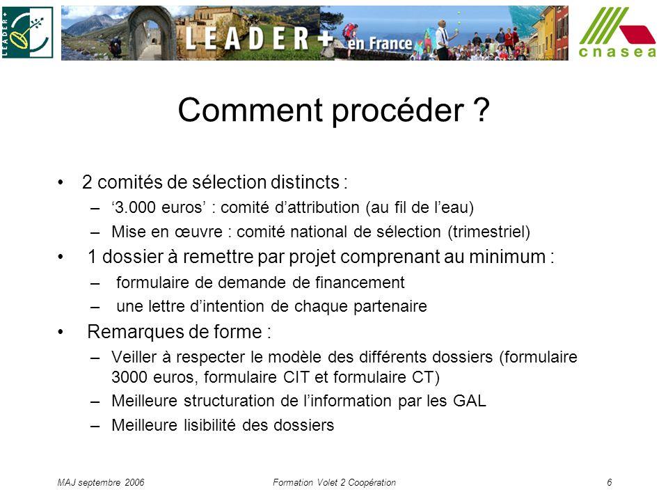 MAJ septembre 2006Formation Volet 2 Coopération6 Comment procéder ? 2 comités de sélection distincts : –3.000 euros : comité dattribution (au fil de l