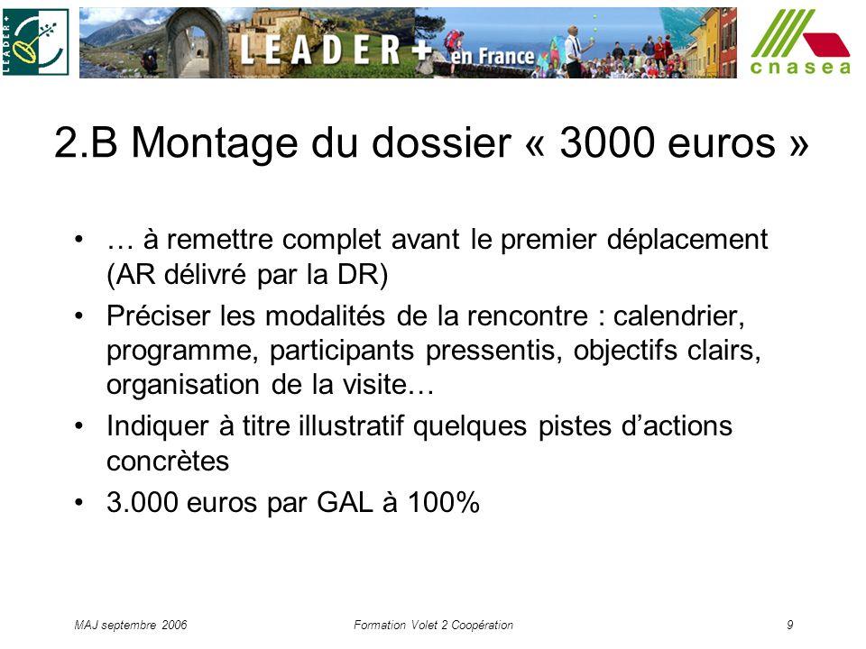 MAJ septembre 2006Formation Volet 2 Coopération9 2.B Montage du dossier « 3000 euros » … à remettre complet avant le premier déplacement (AR délivré p