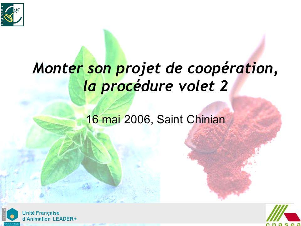 Mardi 02 mai Unité Française dAnimation LEADER+ Monter son projet de coopération, la procédure volet 2 16 mai 2006, Saint Chinian