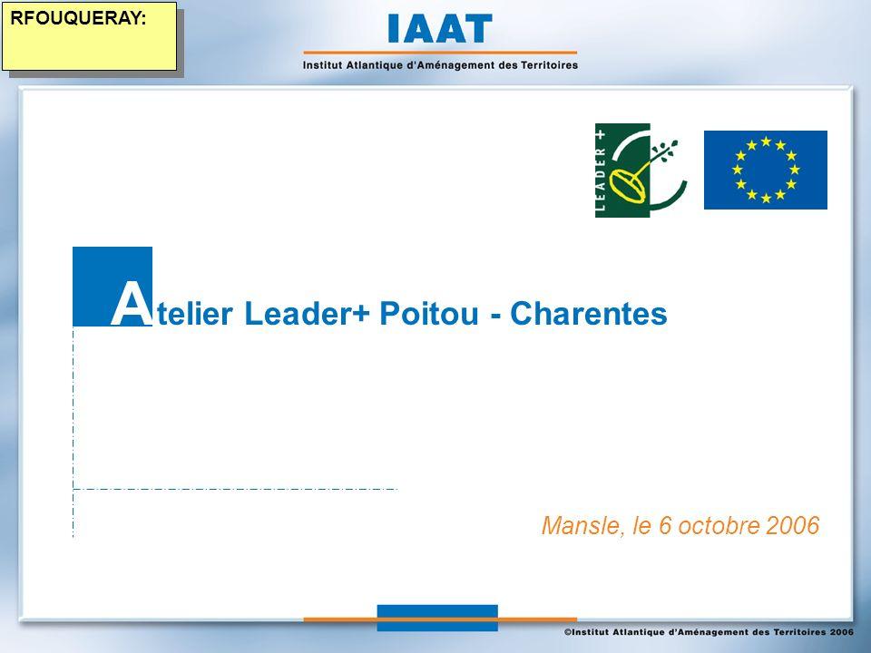 Mansle, le 6 octobre 2006 A telier Leader+ Poitou - Charentes RFOUQUERAY:
