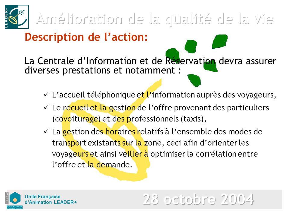 Unité Française dAnimation LEADER+ Description de laction: La Centrale dInformation et de Réservation devra assurer diverses prestations et notamment