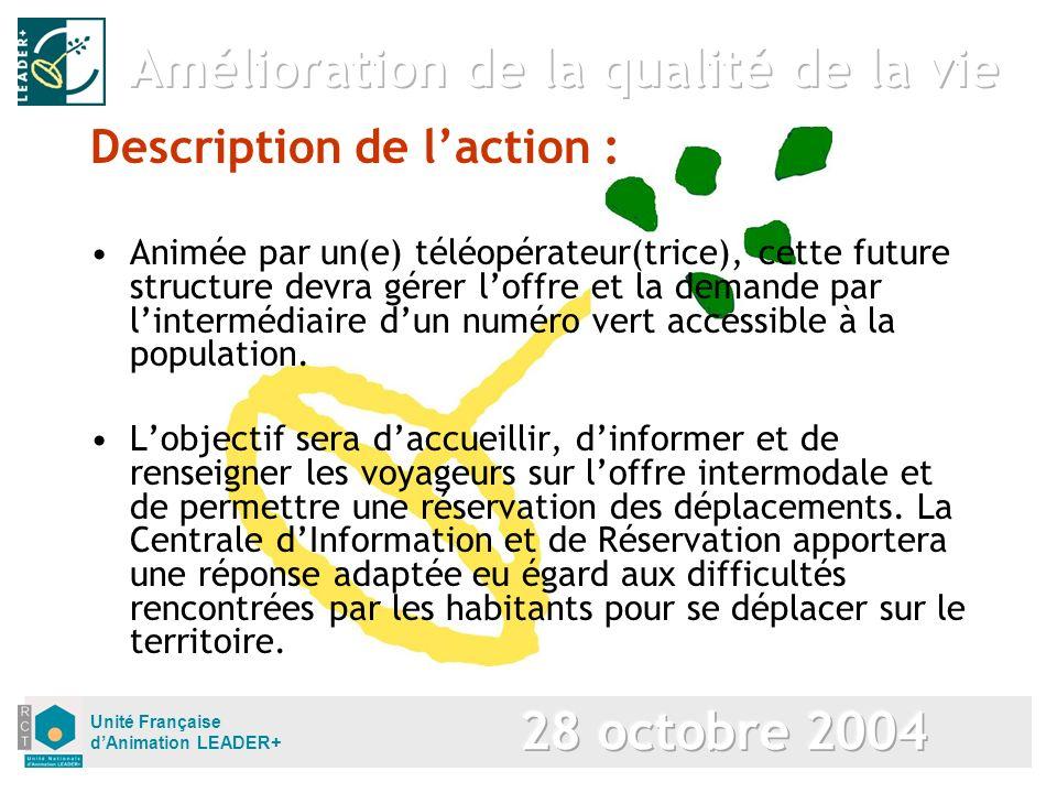 Unité Française dAnimation LEADER+ Description de laction : Animée par un(e) téléopérateur(trice), cette future structure devra gérer loffre et la demande par lintermédiaire dun numéro vert accessible à la population.