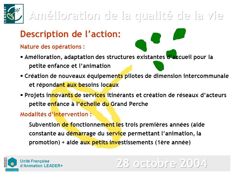 Unité Française dAnimation LEADER+ Description de laction: Nature des opérations : Amélioration, adaptation des structures existantes daccueil pour la