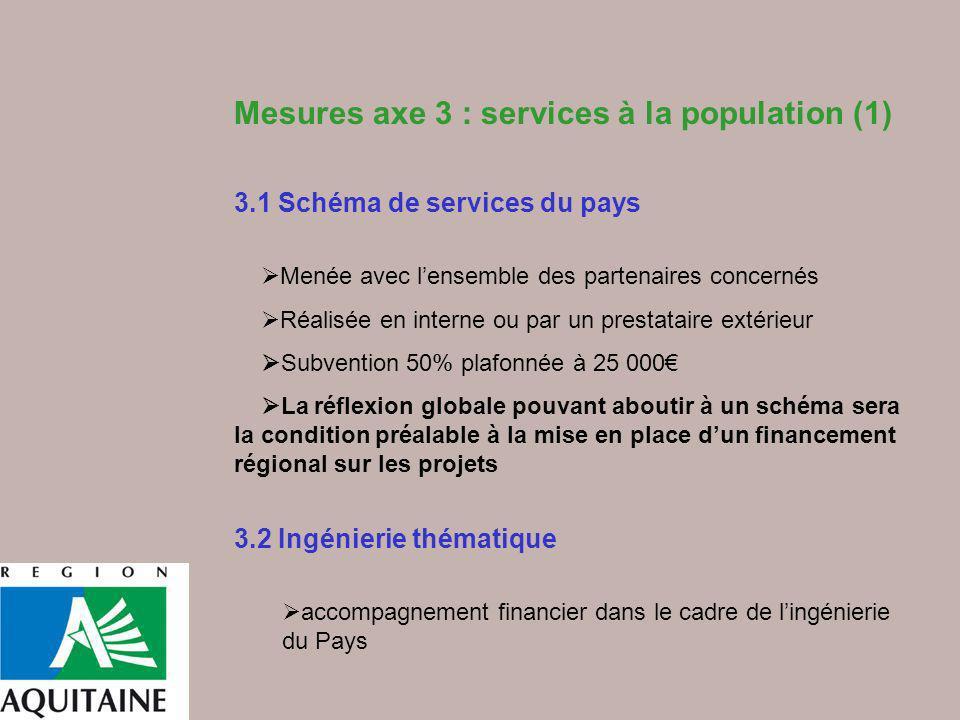 Mesures axe 3 : services à la population (1) 3.1 Schéma de services du pays Menée avec lensemble des partenaires concernés Réalisée en interne ou par