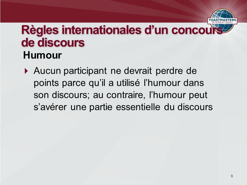 8 Règles internationales dun concours de discours Aucun participant ne devrait perdre de points parce quil a utilisé lhumour dans son discours; au con